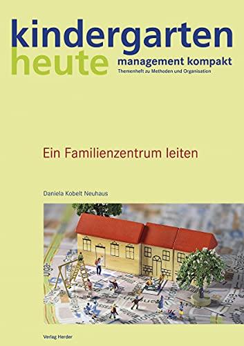 Ein Familienzentrum leiten: kindergarten heute - management: Daniela Kobelt-Neuhaus