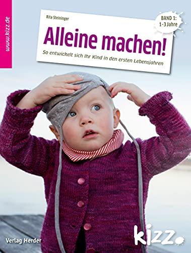 9783451006869: Alleine machen!: So entwickelt sich Ihr Kind in den ersten Lebensjahren. Band 1: 1-3 Jahre