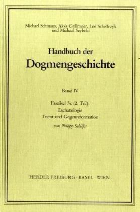 Sakramente; Eschatologie: Trient Und Gegenreformation: Bd.4: Faszikel.7C2: Von Schäfer, Philipp;