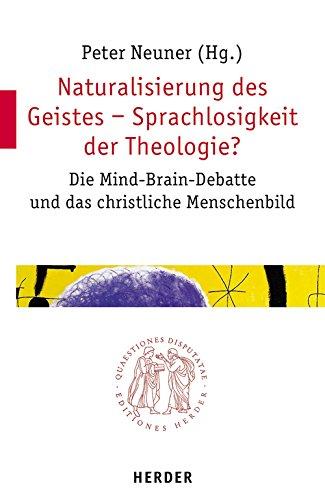 9783451022050: Naturalisierung des Geistes - Sprachlosigkeit der Theologie?: Die Mind-Brain-Debatte und das christliche Menschenbild (Quaestiones disputatae)