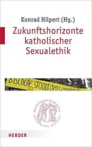 Zukunftshorizonte katholischer Sexualethik: Konrad Hilpert