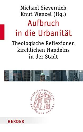 9783451022524: Aufbruch in die Urbanit�t: Theologische Reflexionen kirchlichen Handelns in der Stadt