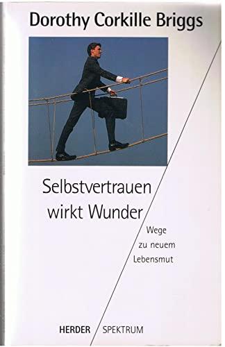 Selbstvertrauen wirkt Wunder: Wege zu neuem Lebensmut (Band 4134) (3451041340) by Dorothy Corkille Briggs
