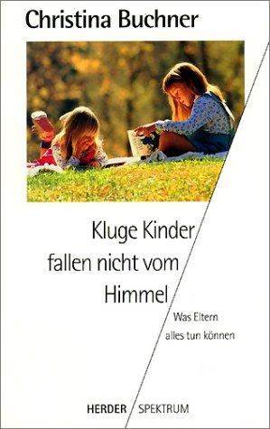 9783451045738: Kluge Kinder fallen nicht vom Himmel. Was Eltern alles tun können.