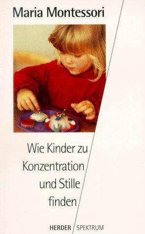 9783451045974: Wie Kinder zu Konzentration und Stille finden.