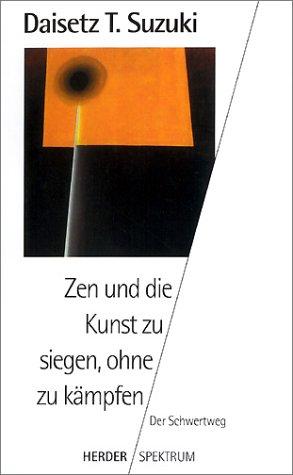 9783451046889: Zen und die Kunst zu siegen, ohne zu kämpfen. Der Schwertweg.
