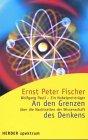 AN den GRENZE des DENKENS. Signed, German Edition / Deutsche Ausgabe/ *: FISCHER, ERNST PETER