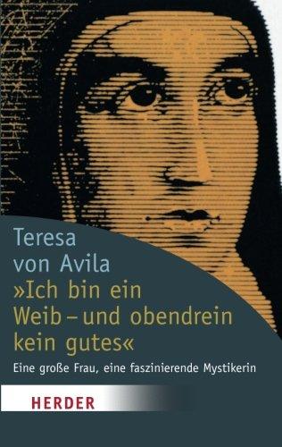 Ich bin ein Weib - und obendrein kein gutes' (HERDER spektrum) - von Avila, Teresa