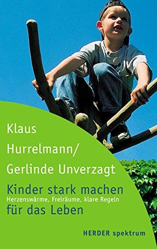 Kinder stark machen für das Leben: Herzenswärme,: Hurrelmann, Klaus: