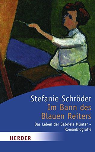 Im Bann des Blauen Reiters: Das Leben der Gabriele Münter - Romanbiografie (HERDER spektrum) - Schröder, Stefanie