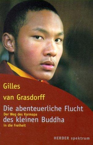 Die abenteuerliche Flucht des kleinen Buddha. Der Weg des Karmapa in die Freiheit. (3451051257) by Grasdorff, Gilles van