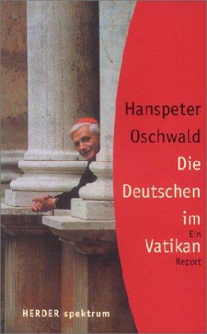 Die Deutschen im Vatikan - Oschwald, Hanspeter