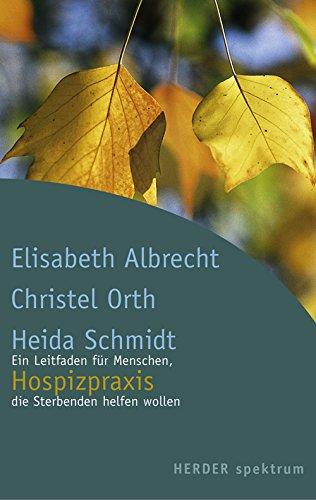 Hospizpraxis: Ein Leitfaden für Menschen, die Sterbenden: Elisabeth Albrecht; Christel
