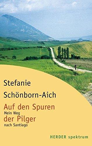 Auf den Spuren der Pilger : mein: Schönborn-Aich, Stefanie