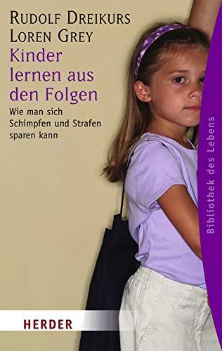 9783451059025: Kinder lernen aus den Folgen: Wie man sich Schimpfen und Strafen sparen kann