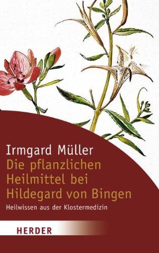 9783451059452: Die pflanzlichen Heilmittel bei Hildegard von Bingen: Heilwissen aus der Klostermedizin