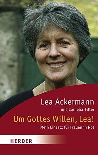 Um Gottes Willen, Lea!: Mein Einsatz für: Lea Ackermann; Cornelia