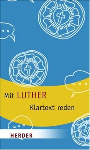 Mit Luther Klartext sprechen: Luther, Martin