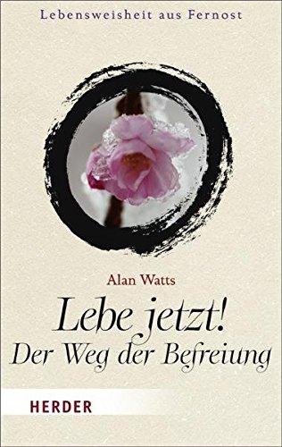 9783451061370: Lebe jetzt! Der Weg der Befreiung Herder-Spektrum; Bd. 6137 : Lebensweisheit aus Fernost