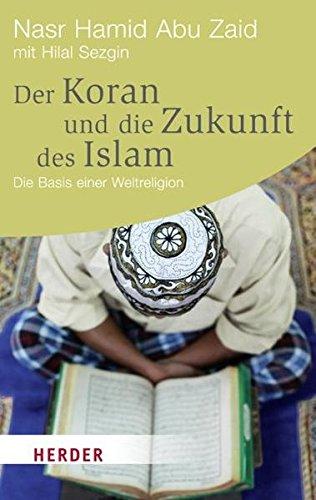 Der Koran und die Zukunft des Islam: Nasr Hamid Abu