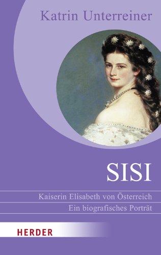 Sisi - Kaiserin Elisabeth von Österreich: Ein biografisches Porträt (HERDER spektrum) - Unterreiner, Katrin