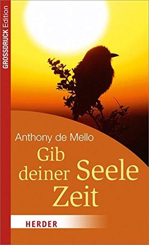 Gib deiner Seele Zeit: Inspiration für jeden Tag (HERDER spektrum) - De Mello, Anthony