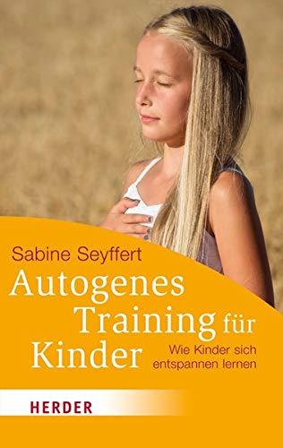 Autogenes Training für Kinder: Wie Kinder sich entspannen lernen (HERDER spektrum) - Seyffert, Sabine