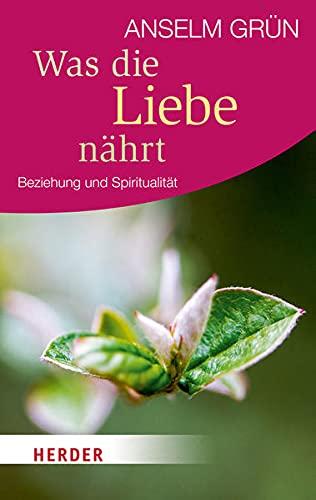 9783451066627: Was die Liebe Nährt: Beziehung und Spiritualität (HERDER Spektrum) (German Edition)
