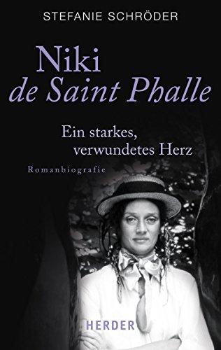 9783451067075: Niki de Saint Phalle: Ein starkes, verwundetes Herz. Romanbiographie