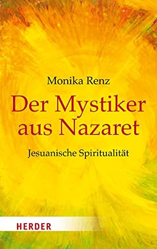 9783451068751: Der Mystiker aus Nazaret: Jesus neu begegnen