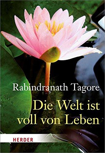 Die Welt ist voll von Leben: Poesie: Tagore, Rabindranath: