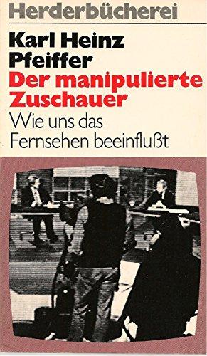 9783451075223: Der manipulierte Zuschauer: Wie uns das Fernsehen beeinflusst (Herderbucherei ; Bd. 522) (German Edition)