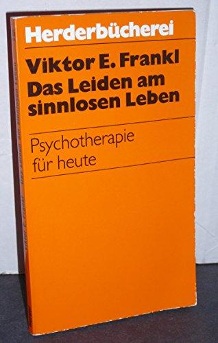 Das Leiden am sinnlosen Leben: Psychotherapie fur heute (Herderbucherei) (German Edition): Frankl, ...
