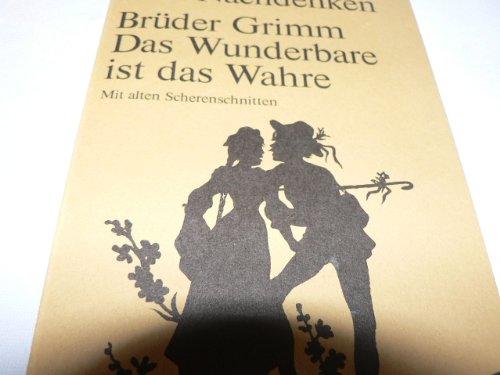Das Wunderbare ist das Wahre.: Grimm, Jacob: