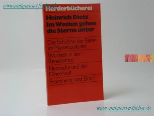 Im Westen gehen die Sterne unter : d. Schicksal d. Eliten im Massenzeitalter. Herderbücherei ; Bd. 756 - Dietz, Heinrich