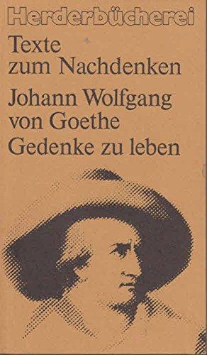 Gedenke zu leben: Eine Begegnung mit dem: Goethe, Johann Wolfgang