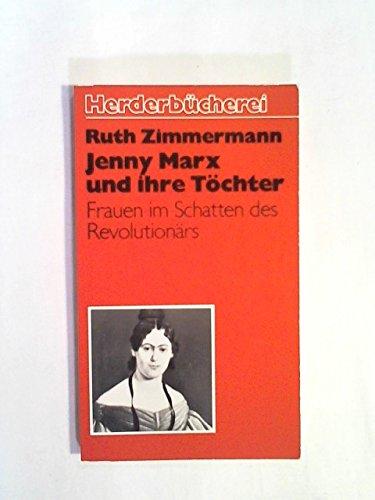 Jenny Marx und ihre Töchter : Frauen im Schatten d. Revolutionärs. Herderbücherei - Zimmermann, Ruth (Verfasser)