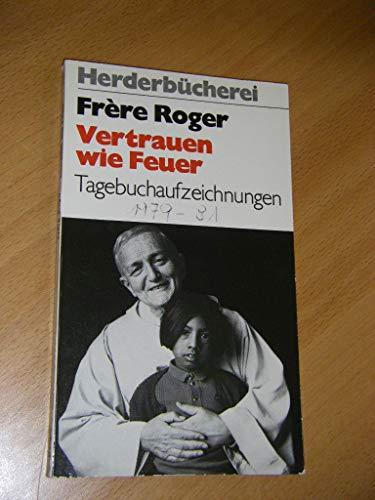 Vertrauen wie Feuer. Tagebuchaufzeichnungen (1979 - 1981) - Roger (Frere)