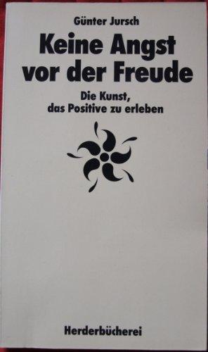 9783451082399: Keine Angst vor der Freude. Die Kunst, das Positive zu erleben