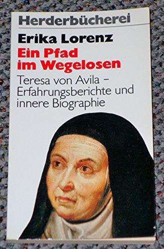 Ein Pfad im Wegelosen - Teresa von Avila - Erfahrungsberichte und innere Biographie