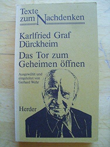 Das Tor zum Geheimen öffnen. (6549 039).: Dürckheim, Karlfried Graf