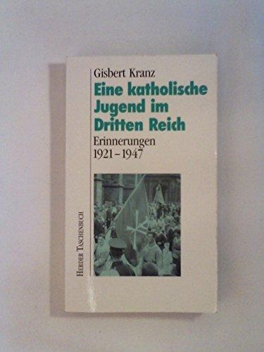 Eine katholische Jugend im Dritten Reich. Erinnerungen: Kranz,Gisbert