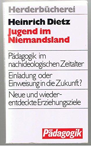 Jugend im Niemandsland. Pädagogik im nachideologischen Zeitalter.: Dietz, Heinrich: