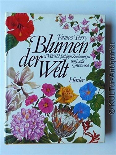 Blumen der Welt. Mit 822 farbigen Zeichnungen: Perry, Frances, Greenwood,
