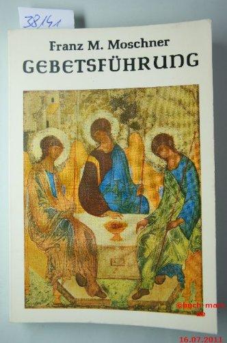 Gebetsführung. Aus seinen Briefen und Schriften zusammengestellt.: Moschner, Franz M
