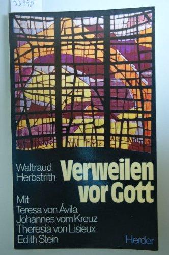 9783451177903: Verweilen vor Gott. Mit Teresa von Avila, Johannes vom Kreuz, Theresia von Lisieux, Edith Stein