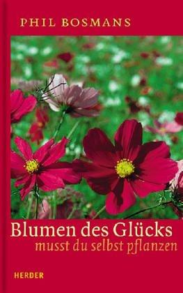 Blumen des Glücks mußt du selbst pflanzen