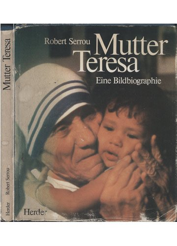 Mutter Teresa. Eine Bildbiographie - Serrou, Robert