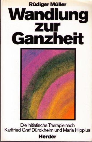 9783451194207: Wandlung zur Ganzheit: Die Initiatische Therapie nach Karlfried Graf Dürckheim und Maria Hippius (German Edition)