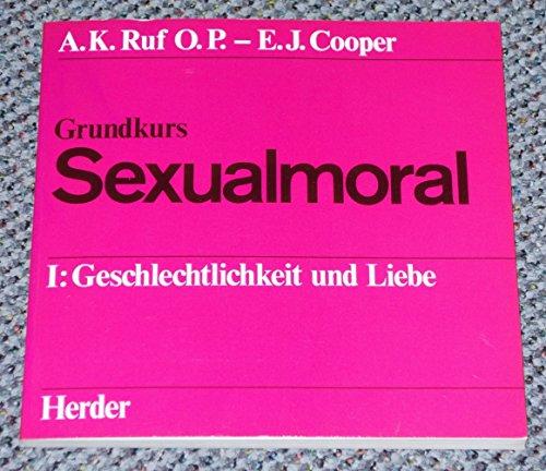 Grundkurs Sexualmoral I. Geschlechtlichkeit und Liebe - Ruf, Ambrosius K; Cooper, Eugen J